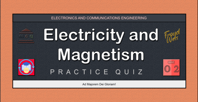 Electricity and Magnetism Practice Quiz 02