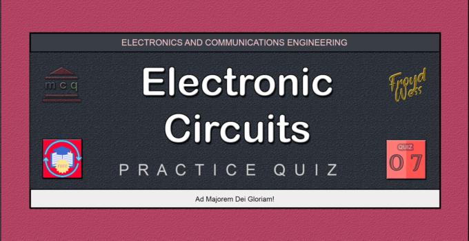 Electronic Circuits Practice Quiz 07