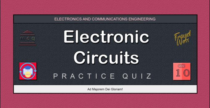 Electronic Circuits Practice Quiz 10