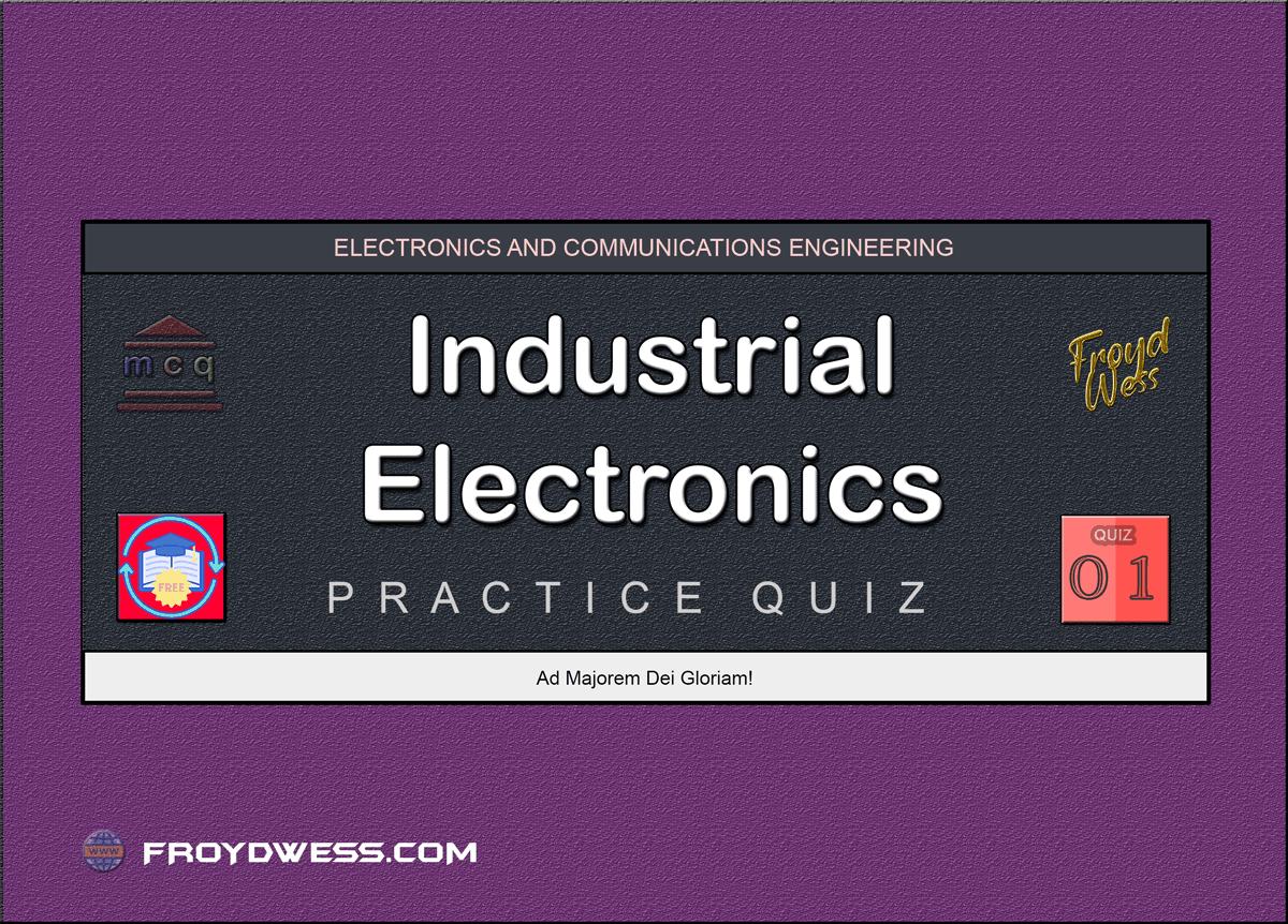Industrial Electronics Practice Quiz 01