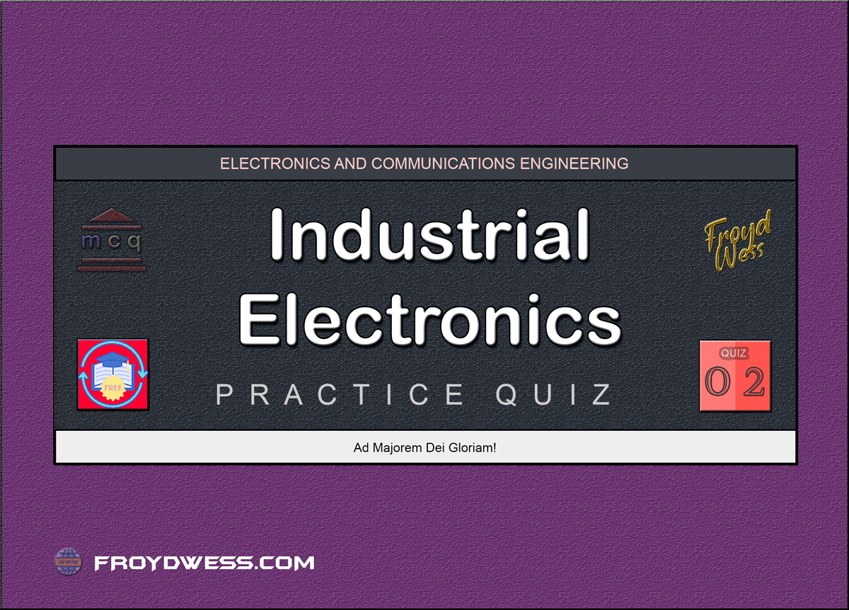 Industrial Electronics Practice Quiz 02